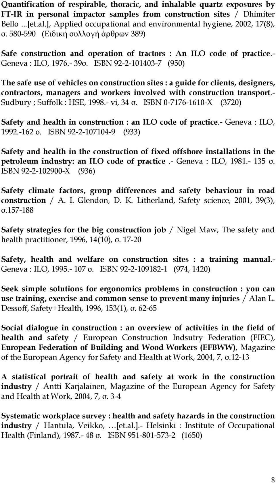 ISBN 92-2-101403-7 (950) The safe use of vehicles on construction sites : a guide for clients, designers, contractors, managers and workers involved with construction transport.