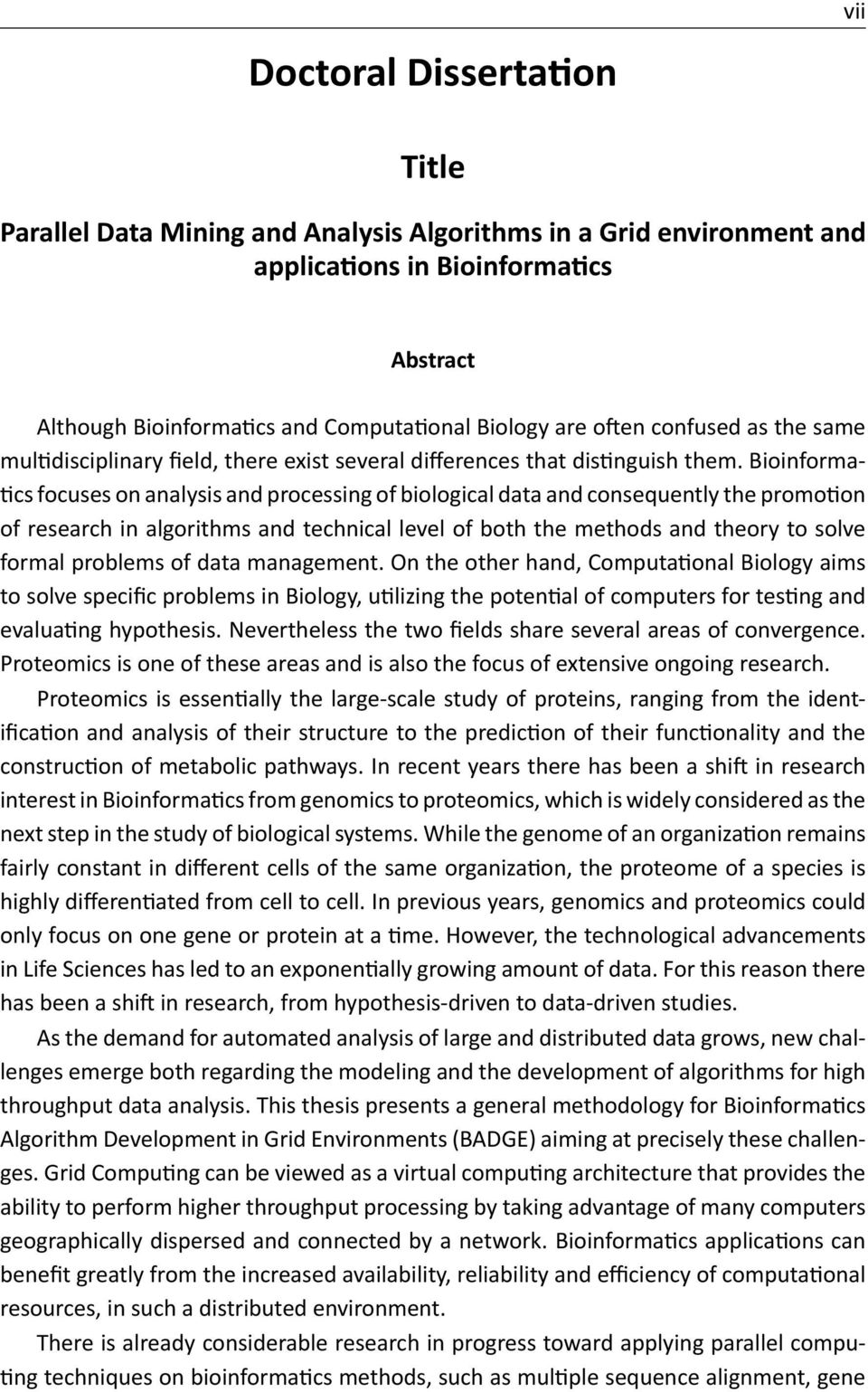Bioinforma- cs focuses on analysis and processing of biological data and consequently the promo on of research in algorithms and technical level of both the methods and theory to solve formal