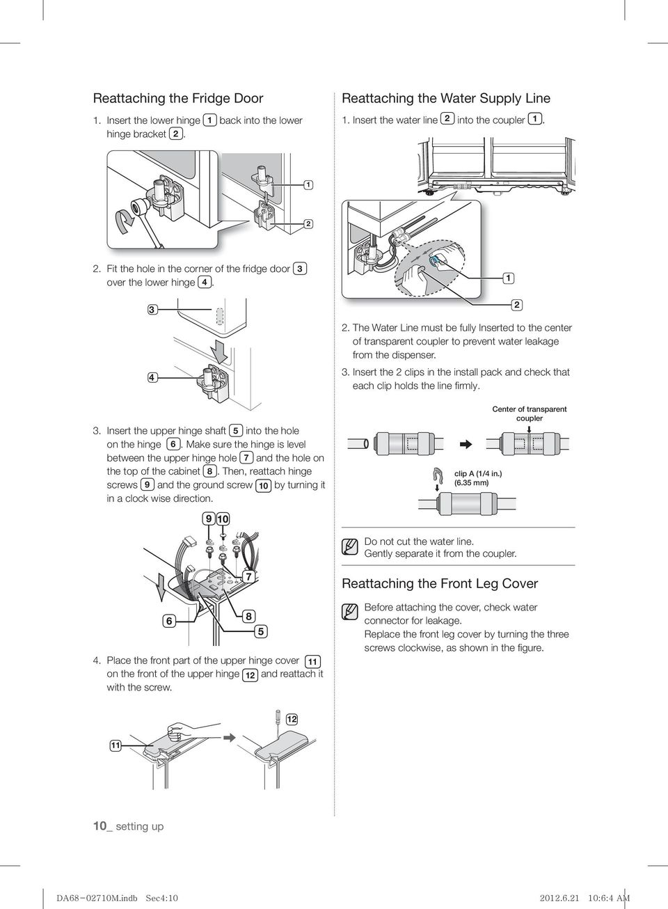 Make sure the hinge is level between the upper hinge hole 7 and the hole on the top of the cabinet 8. Then, reattach hinge screws 9 and the ground screw 10 by turning it in a clock wise direction. 2.