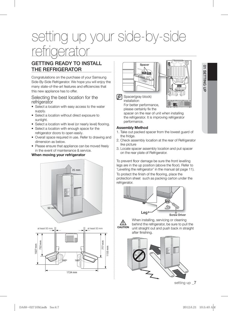 Selecting the best location for the refrigerator Select a location with easy access to the water supply. Select a location without direct exposure to sunlight.