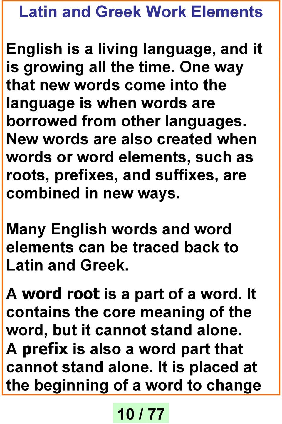 New words are also created when words or word elements, such as roots, prefixes, and suffixes, are combined in new ways.