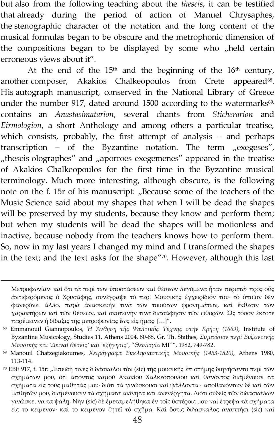 At the end of the 15 th and the beginning of the 16 th century, another composer, Akakios Chalkeopoulos from Crete appeared 68.