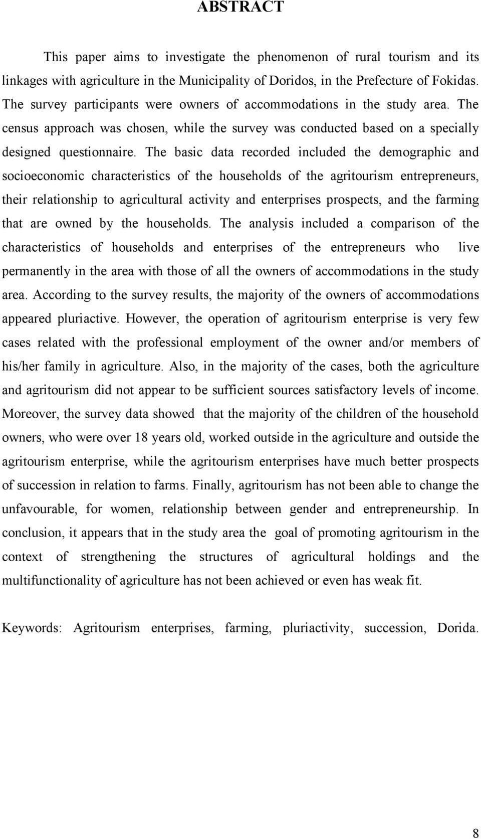 The basic data recorded included the demographic and socioeconomic characteristics of the households of the agritourism entrepreneurs, their relationship to agricultural activity and enterprises
