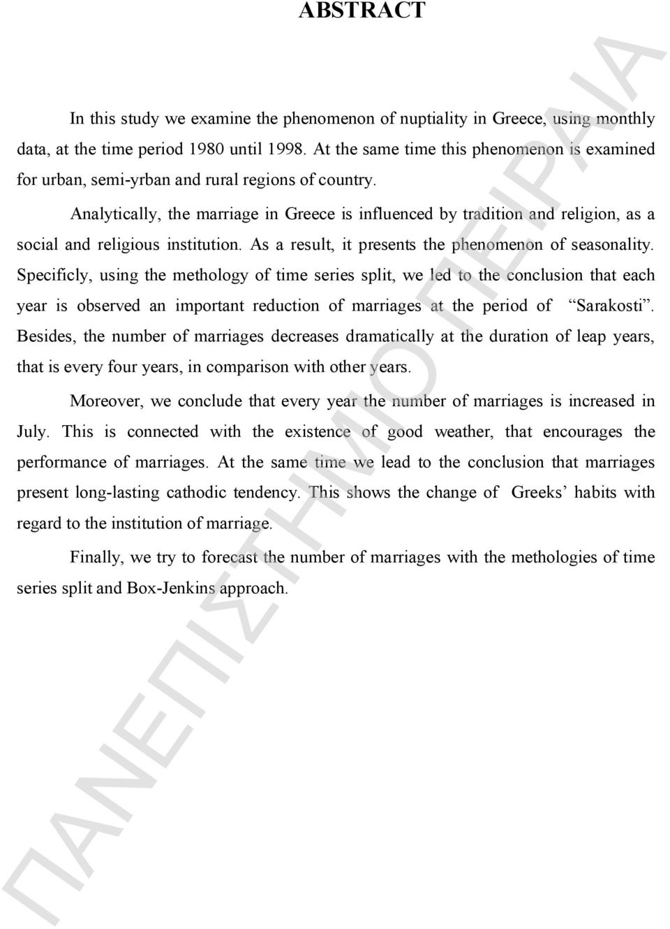 Analytically, the marriage in Greece is influenced by tradition and religion, as a social and religious institution. As a result, it presents the phenomenon of seasonality.