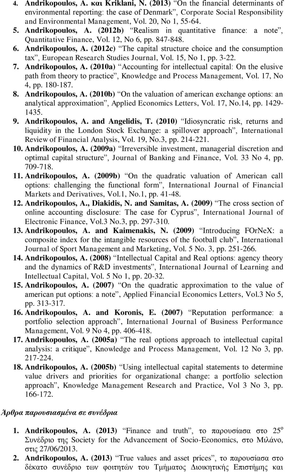 15, No 1, pp. 3-22. 7. Andrikopoulos, A. (2010a) Accounting for intellectual capital: On the elusive path from theory to practice, Knowledge and Process Management, Vol. 17, No 4, pp. 180-187. 8.