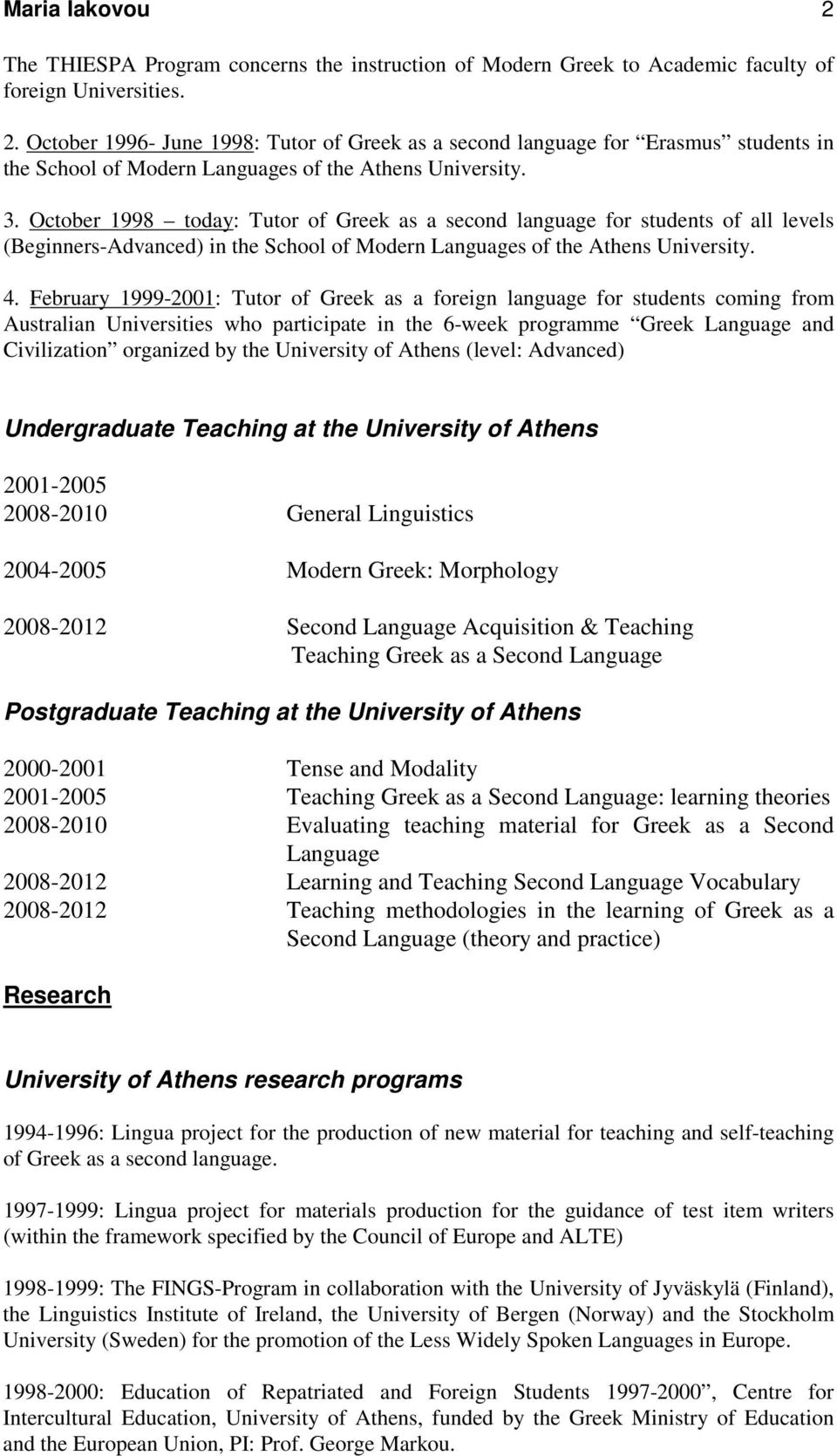 February 1999-2001: Tutor of Greek as a foreign language for students coming from Australian Universities who participate in the 6-week programme Greek Language and Civilization organized by the