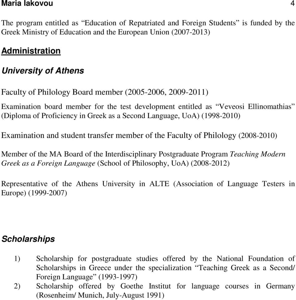 Language, UoA) (1998-2010) Examination and student transfer member of the Faculty of Philology (2008-2010) Member of the MA Board of the Interdisciplinary Postgraduate Program Teaching Modern Greek