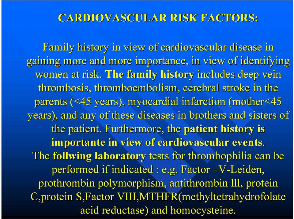 diseases in brothers and sisters of the patient. Furthermore, the patient history is importante in view of cardiovascular events.