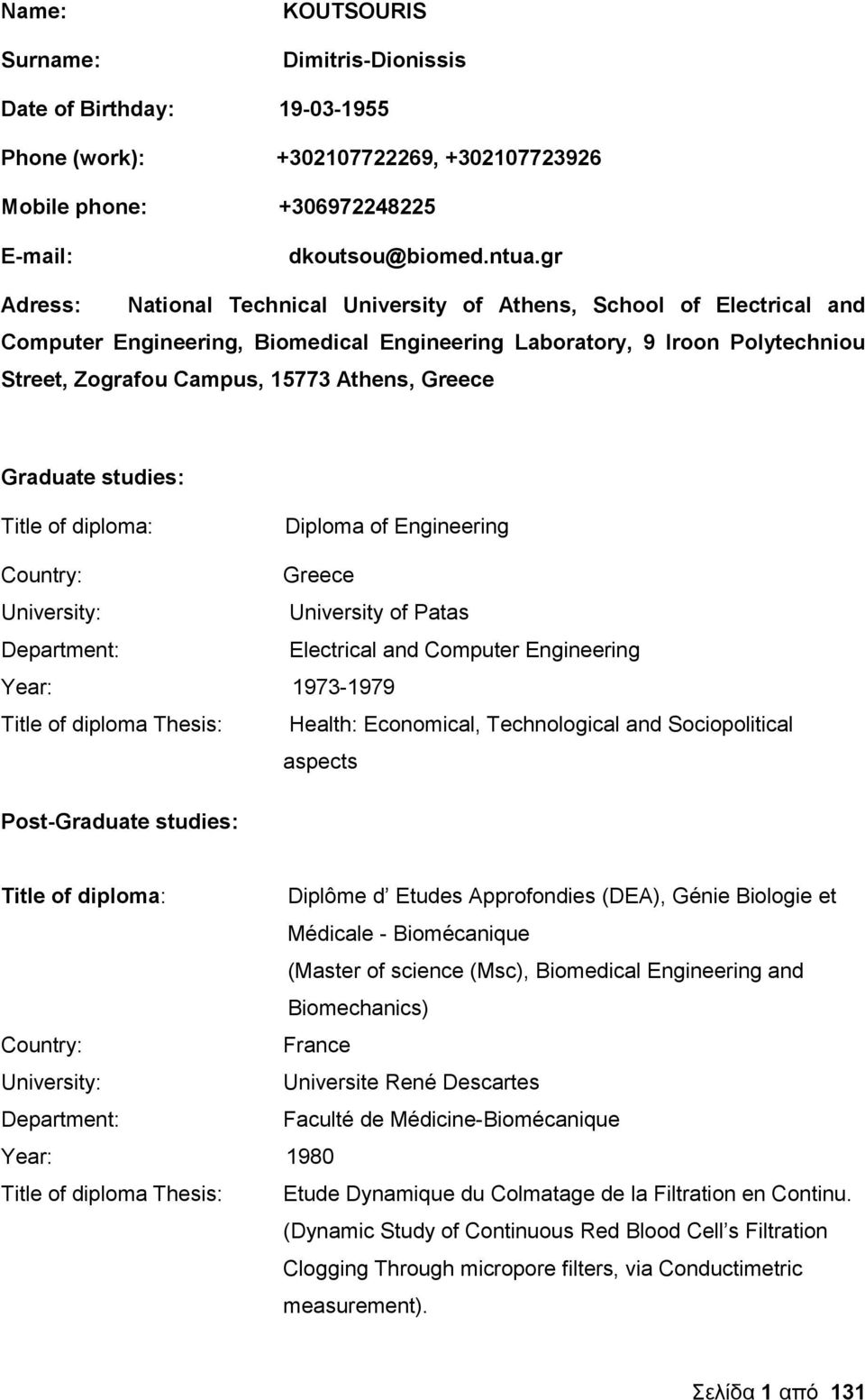 Greece Graduate studies: Title of diploma: Diploma of Engineering Country: Greece University: University of Patas Department: Electrical and Computer Engineering Year: 1973-1979 Title of diploma
