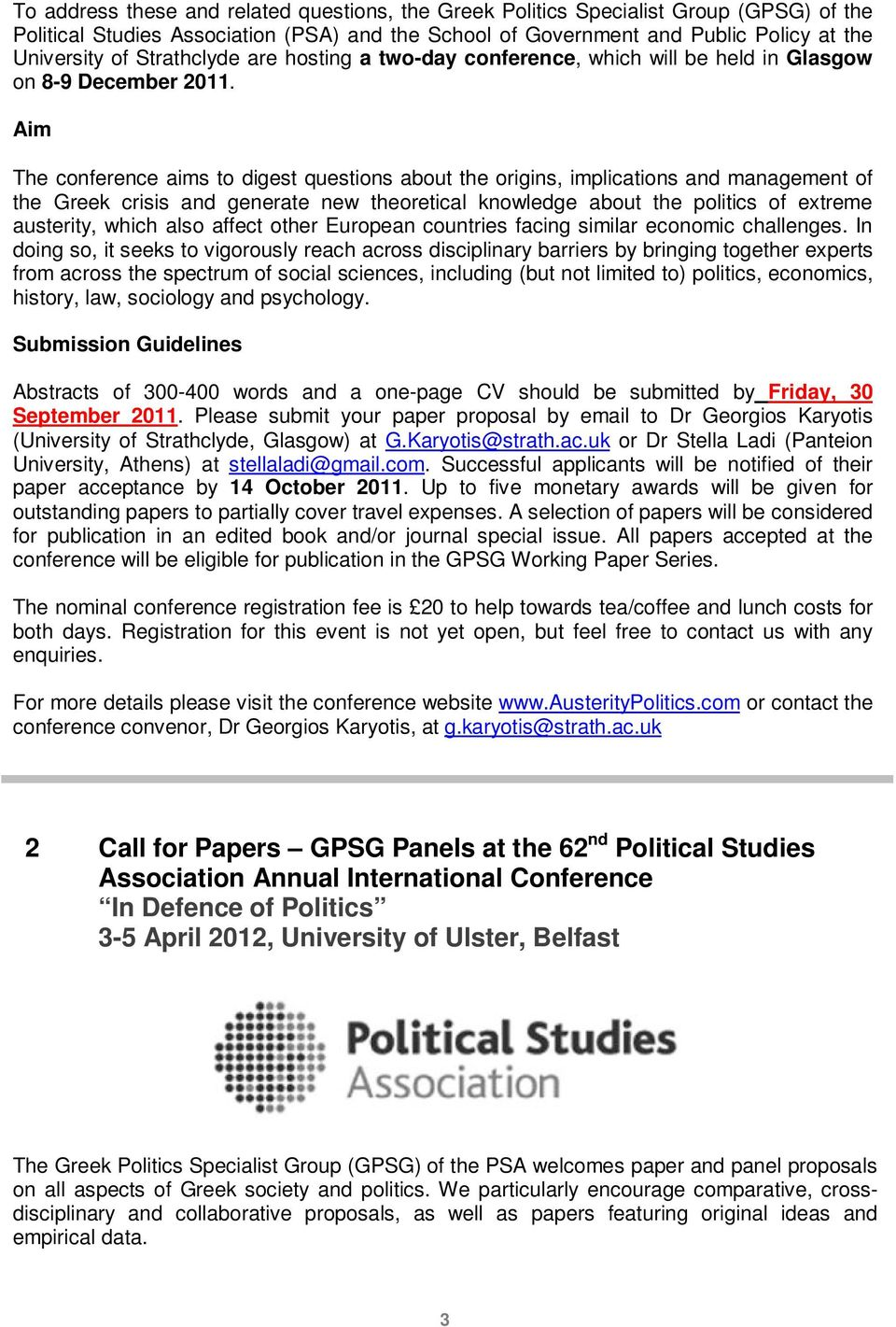 Aim The conference aims to digest questions about the origins, implications and management of the Greek crisis and generate new theoretical knowledge about the politics of extreme austerity, which