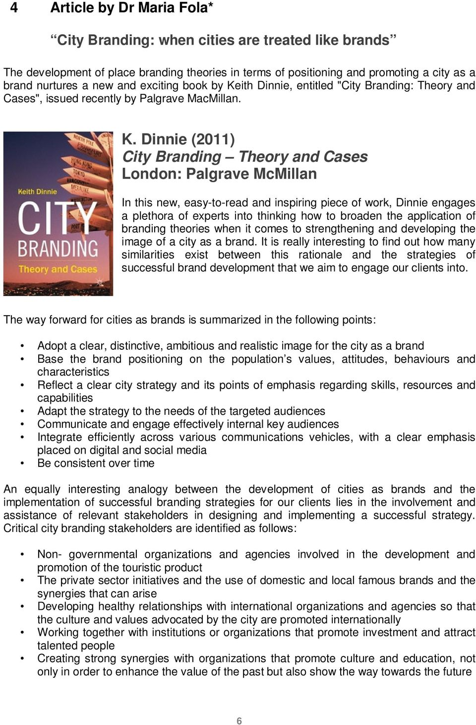 "ith Dinnie, entitled ""City Branding: Theory and Cases"", issued recently by Palgrave MacMillan. K."