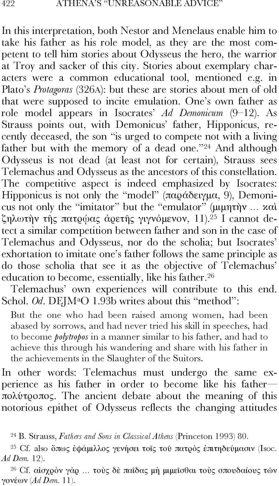 in Plato s Protagoras (326A): but these are stories about men of old that were supposed to incite emulation. One s own father as role model appears in Isocrates Ad Demonicum (9 12).