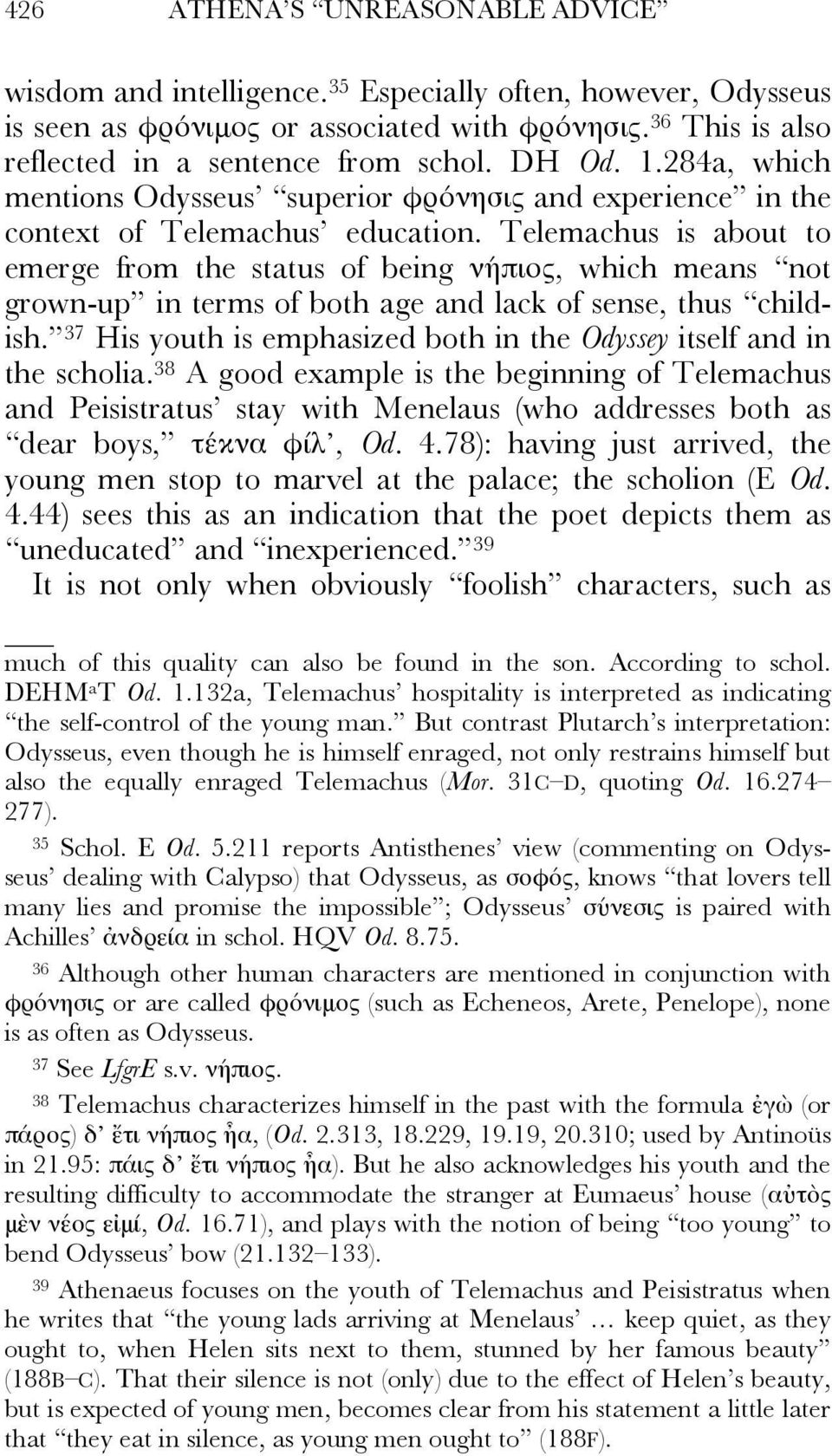 Telemachus is about to emerge from the status of being νήπιος, which means not grown-up in terms of both age and lack of sense, thus childish.