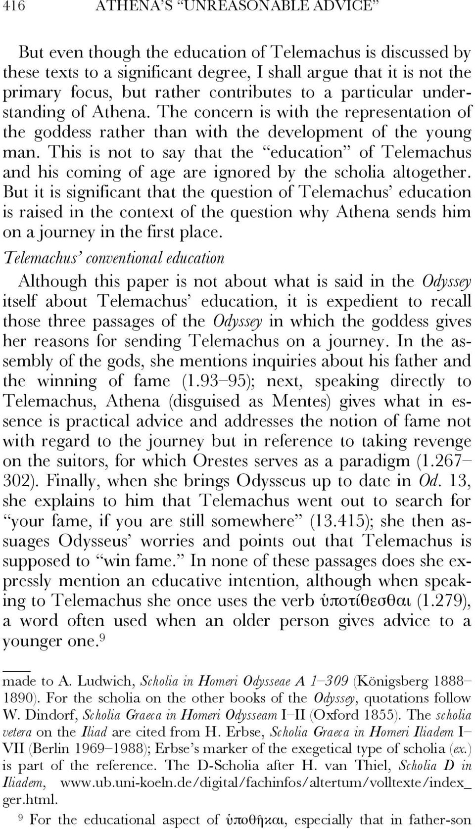 This is not to say that the education of Telemachus and his coming of age are ignored by the scholia altogether.