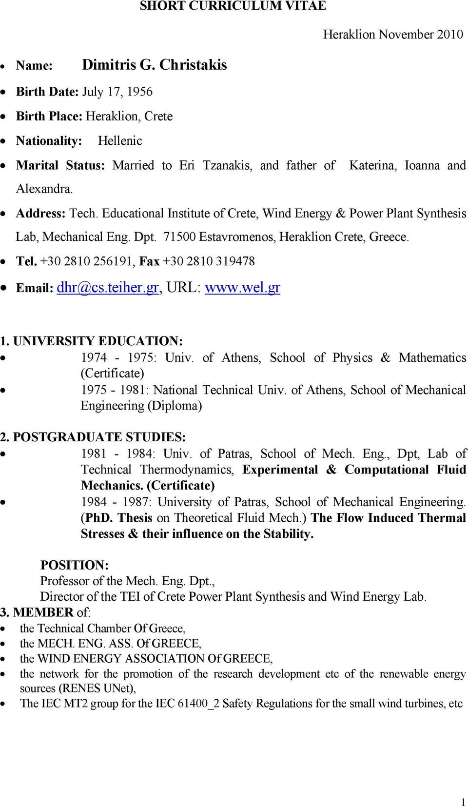 Educational Institute of Crete, Wind Energy & Power Plant Synthesis Lab, Mechanical Eng. Dpt. 71500 Estavromenos, Heraklion Crete, Greece. Tel. +30 2810 256191, Fax +30 2810 319478 Email: dhr@cs.