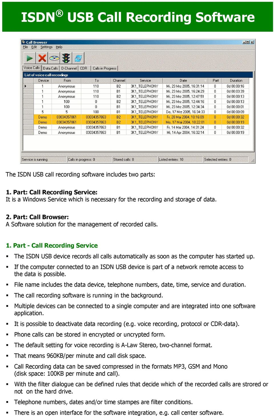 Part - Call Recording Service The ISDN USB device records all calls automatically as soon as the computer has started up.