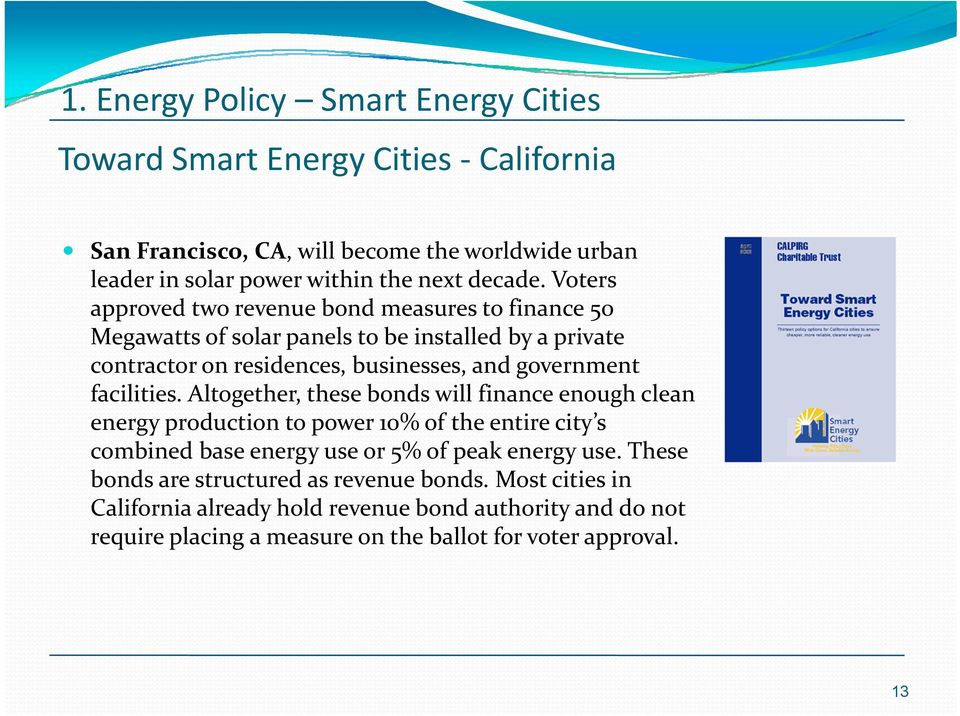 facilities. Altogether, these bonds will finance enough clean energy production to power 10% of the entire city s combined base energy use or 5% of peak energy use.