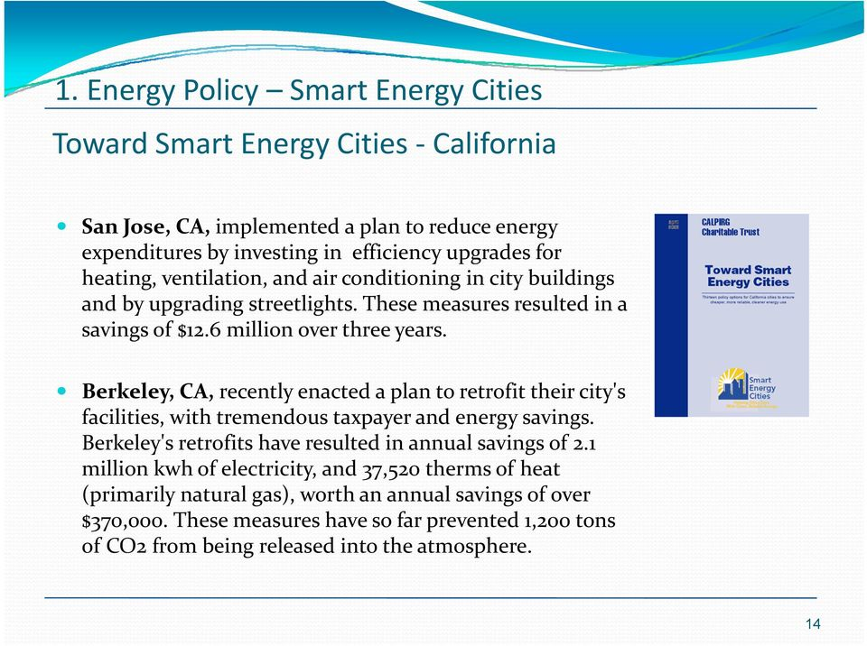 Berkeley, CA, recently enacted a plan to retrofit their city's facilities, with tremendous taxpayer and energy savings. Berkeley's retrofits have resulted in annual savings of 2.