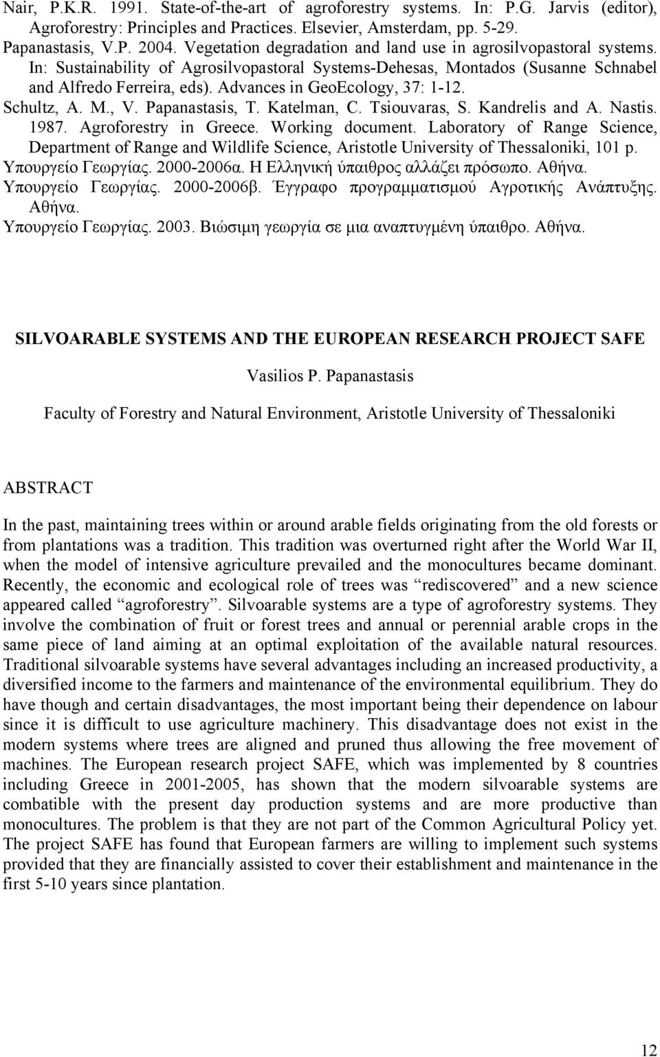 Advances in GeoEcology, 37: 1-12. Schultz, A. M., V. Papanastasis, T. Katelman, C. Tsiouvaras, S. Kandrelis and A. Nastis. 1987. Agroforestry in Greece. Working document.