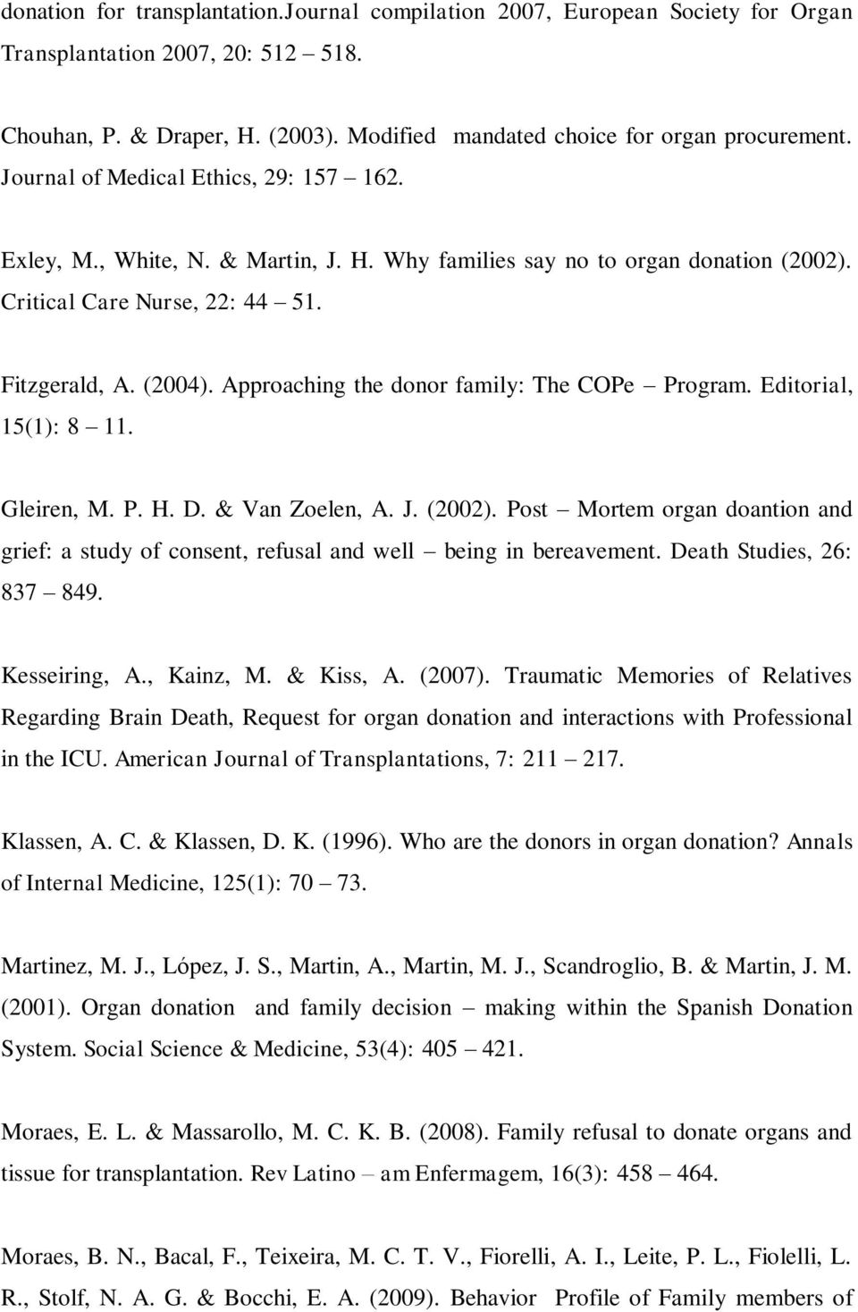Approaching the donor family: The COPe Program. Editorial, 15(1): 8 11. Gleiren, M. P. H. D. & Van Zoelen, A. J. (2002).