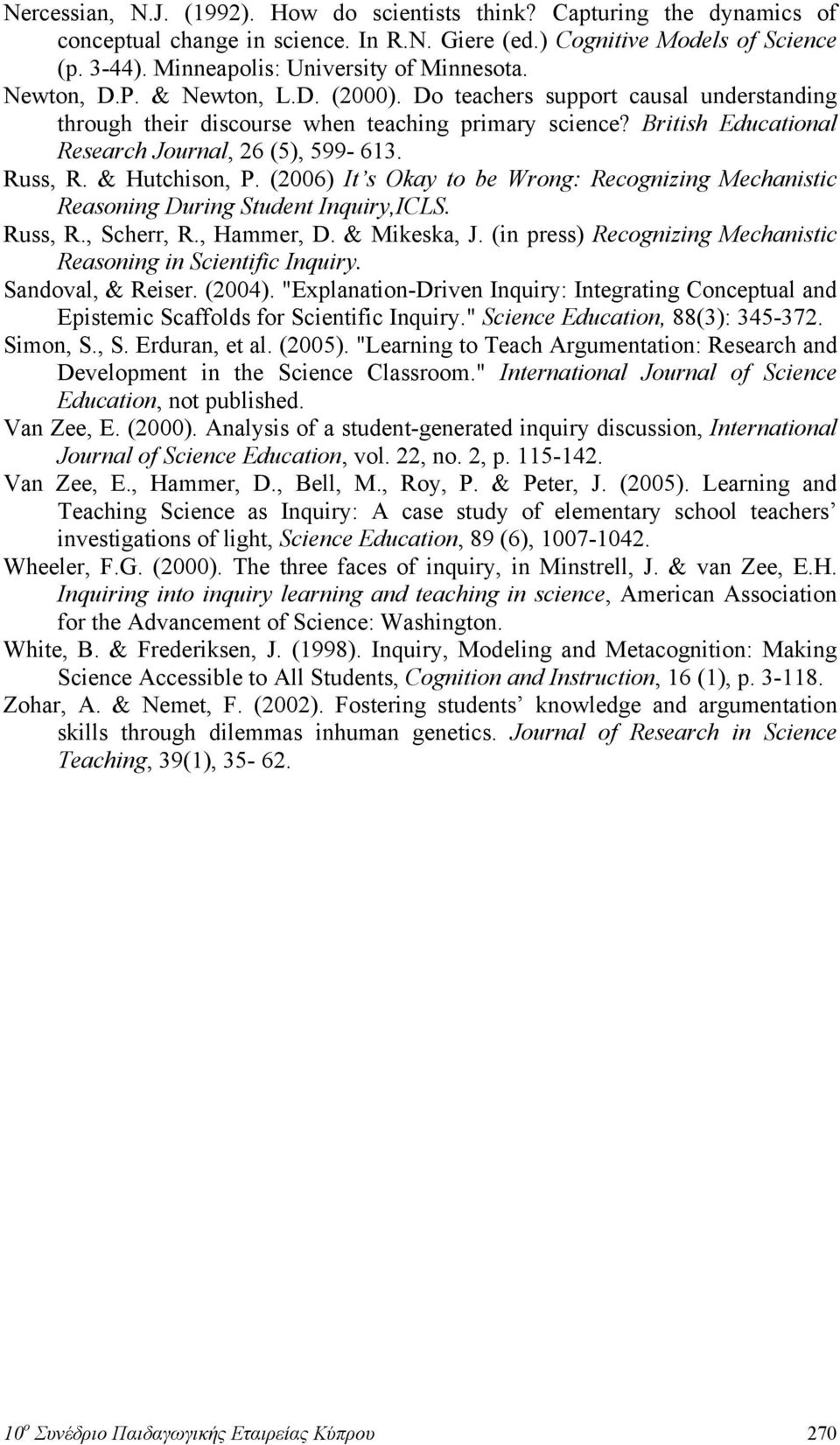 British Educational Research Journal, 26 (5), 599-613. Russ, R. & Hutchison, P. (2006) It s Okay to be Wrong: Recognizing Mechanistic Reasoning During Student Inquiry,ICLS. Russ, R., Scherr, R.