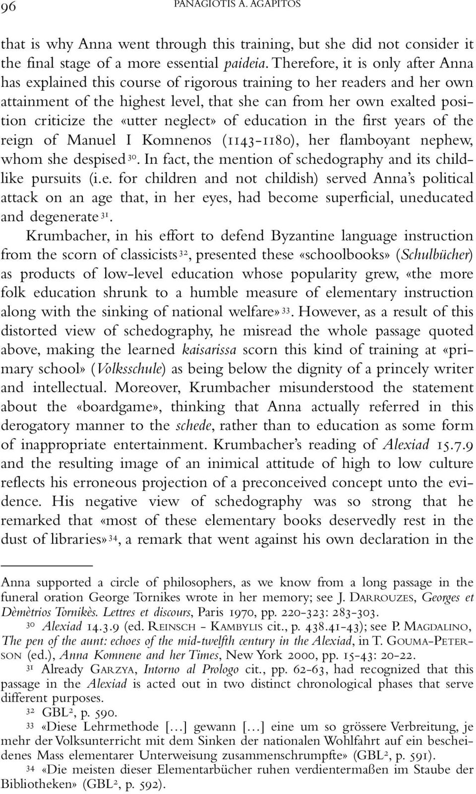 «utter neglect» of education in the first years of the reign of Manuel I Komnenos (1143-1180), her flamboyant nephew, whom she despised 30.