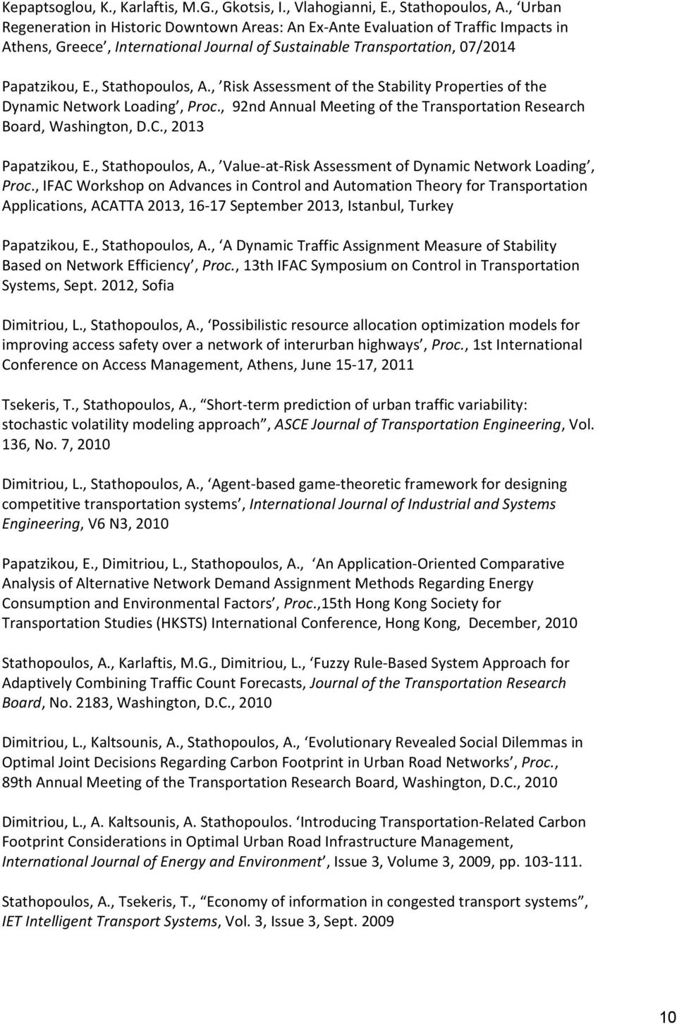 , Stathopoulos, A., Risk Assessment of the Stability Properties of the Dynamic Network Loading, Proc., 92nd Annual Meeting of the Transportation Research Board, Washington, D.C., 2013 Papatzikou, E.