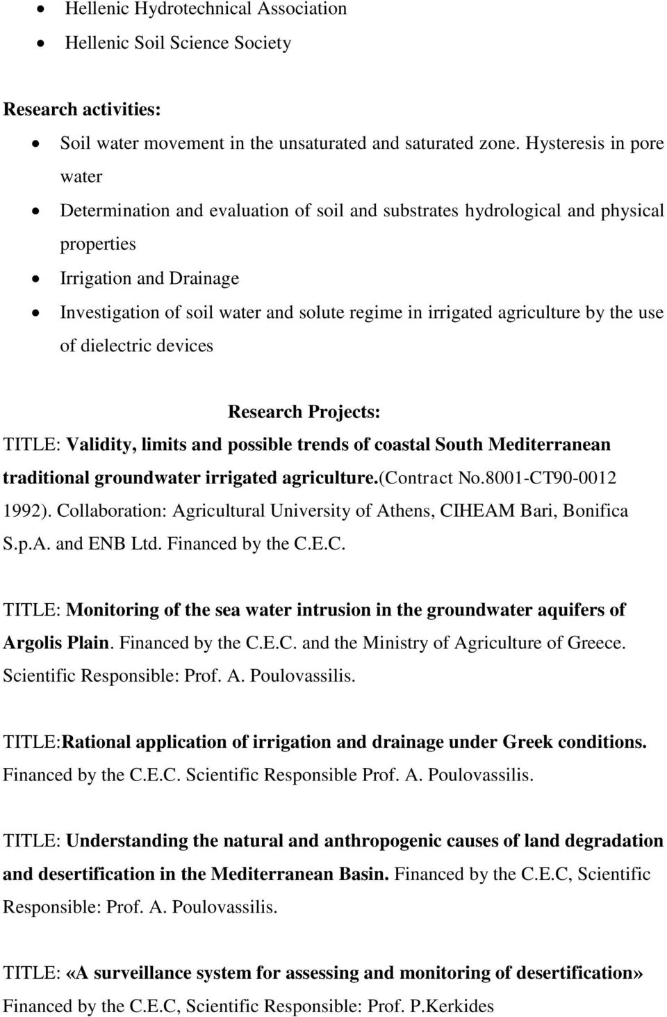 agriculture by the use of dielectric devices Research Projects: ΤITLE: Validity, limits and possible trends of coastal South Mediterranean traditional groundwater irrigated agriculture.(contract No.