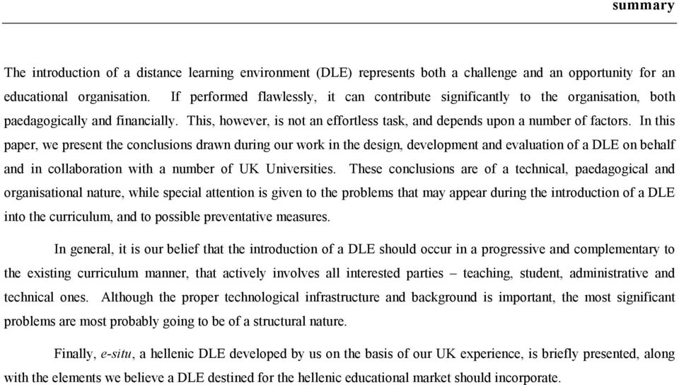 In this paper, we present the conclusions drawn during our work in the design, development and evaluation of a DLE on behalf and in collaboration with a number of UK Universities.