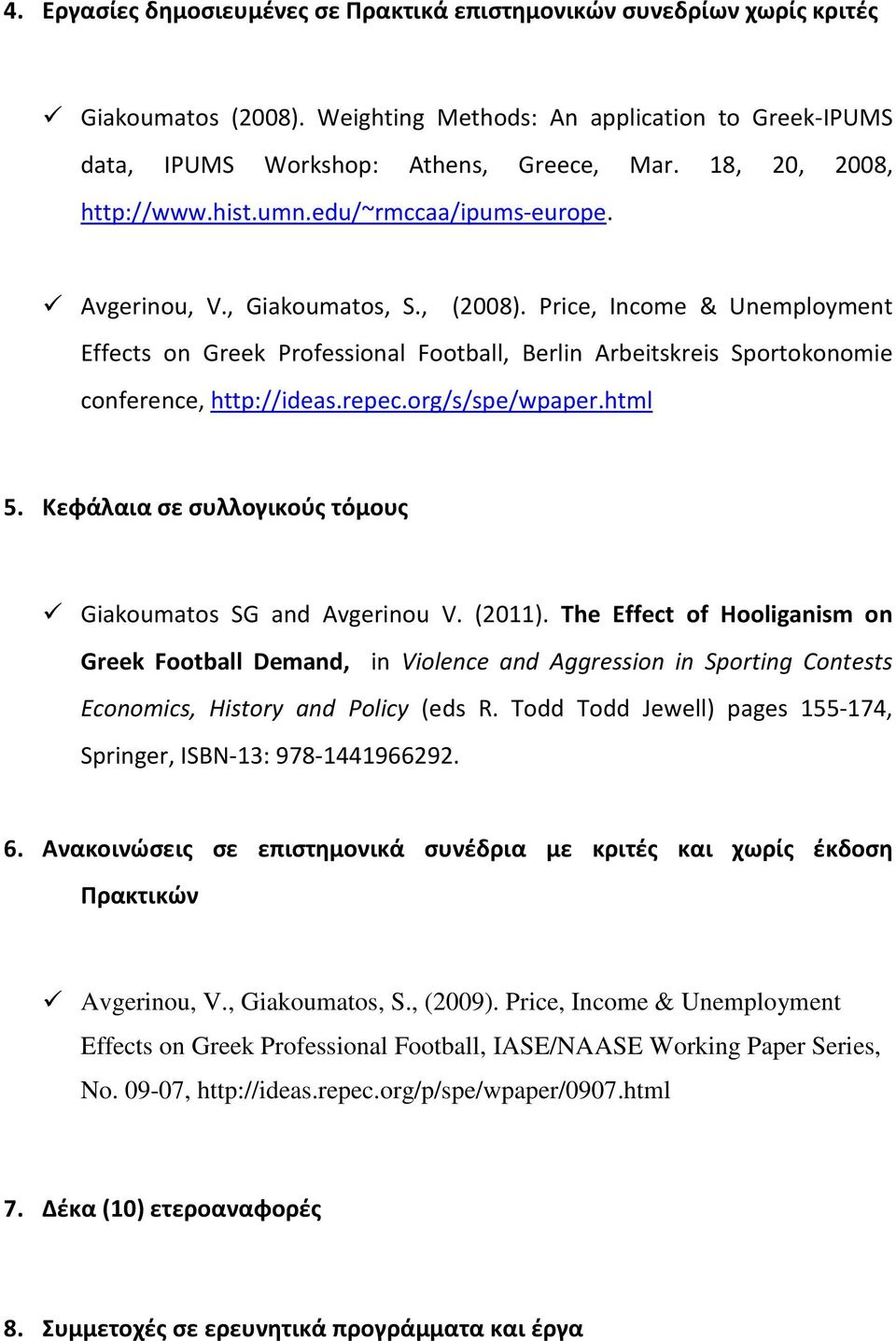 Price, Income & Unemployment Effects on Greek Professional Football, Berlin Arbeitskreis Sportokonomie conference, http://ideas.repec.org/s/spe/wpaper.html 5.