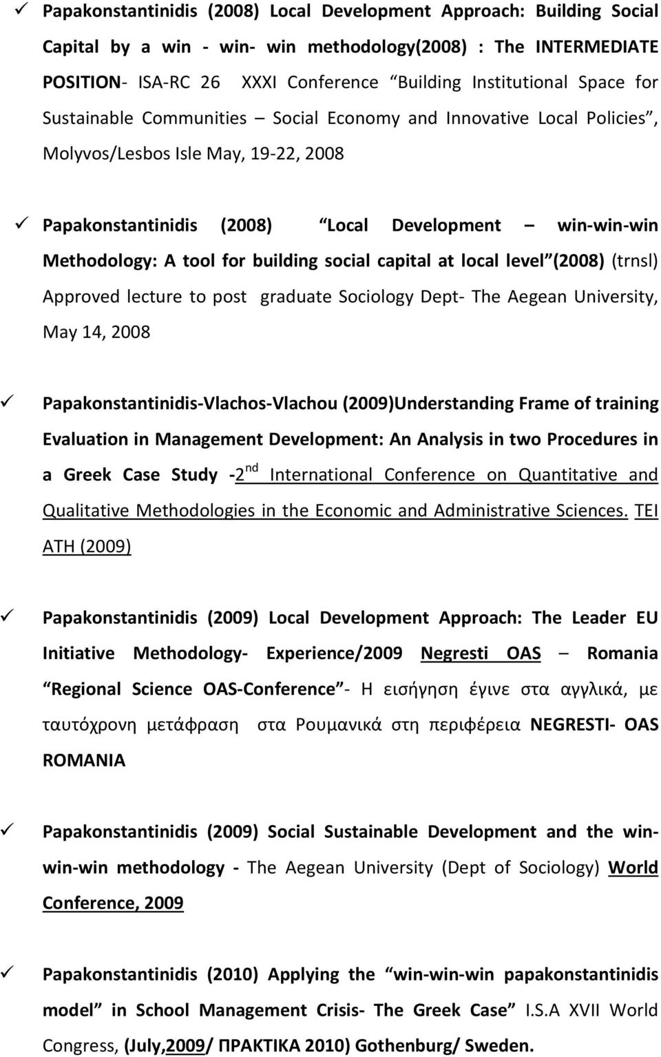 social capital at local level (2008) (trnsl) Approved lecture to post graduate Sociology Dept- The Aegean University, May 14, 2008 Papakonstantinidis-Vlachos-Vlachou (2009)Understanding Frame of