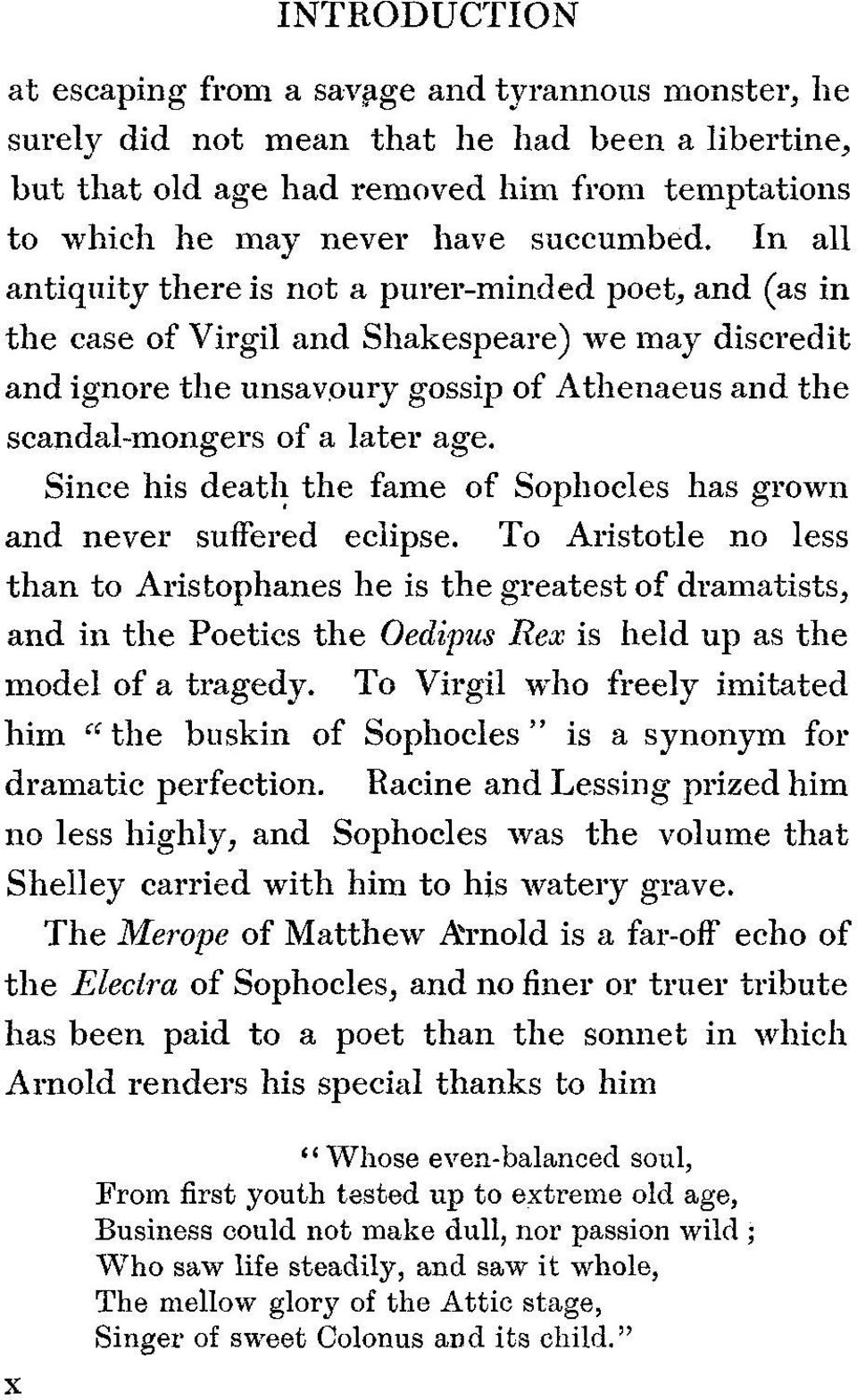 In all antiquity there is not a purer-minded poet, and (as in the case of Virgil and Shakespeare) we may discredit and ignore the unsavoury gossip of Athenaeus and the scandal-mongers of a later age.