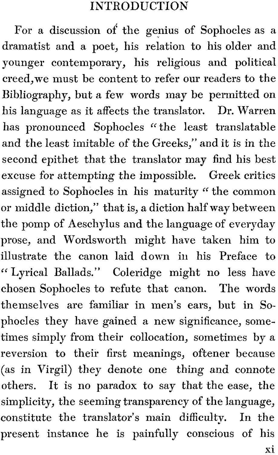"Warren has pronounced Sophocles ""the least translatable and the least imitable of the Greeks/' and it is in the second epithet that the translator may find his best excuse for attempting the"