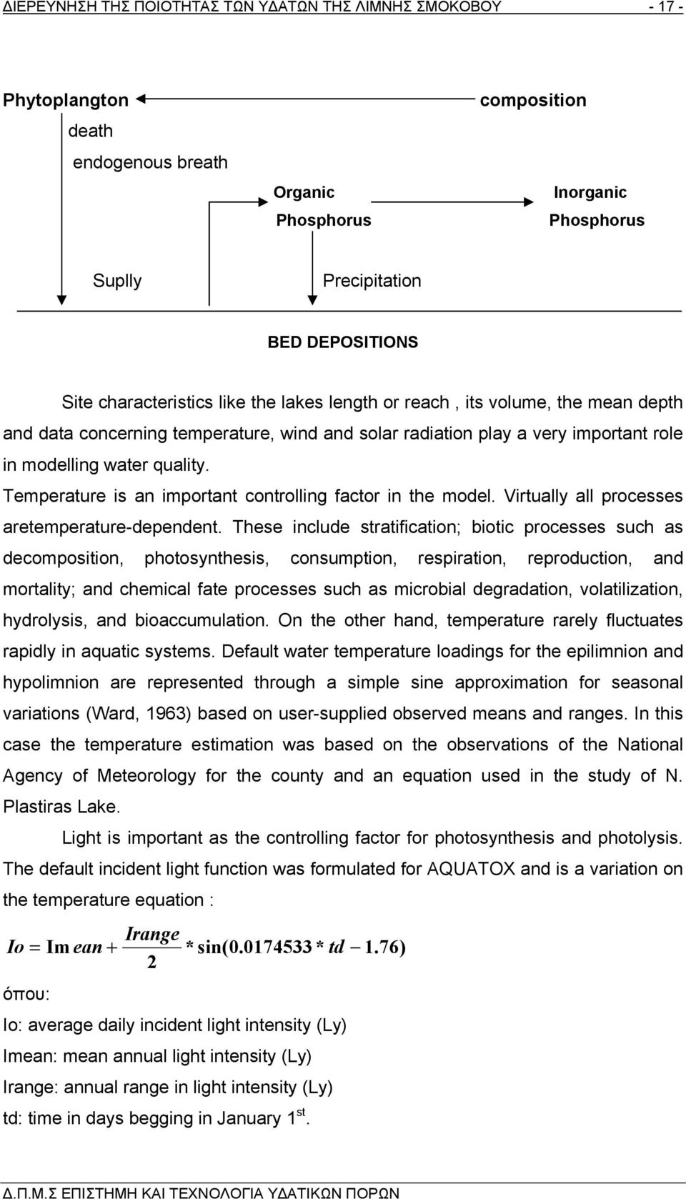 Temperature is an important controlling factor in the model. Virtually all processes aretemperature-dependent.