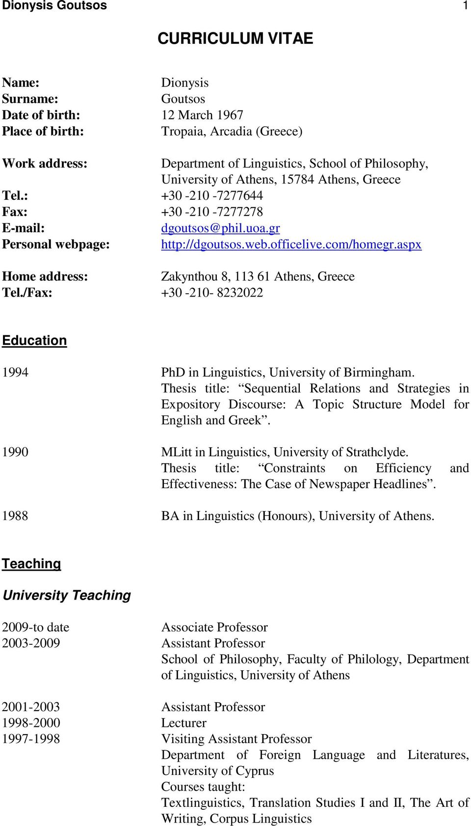 aspx Home address: Zakynthou 8, 113 61 Athens, Greece Tel./Fax: +30-210- 8232022 Education 1994 PhD in Linguistics, University of Birmingham.