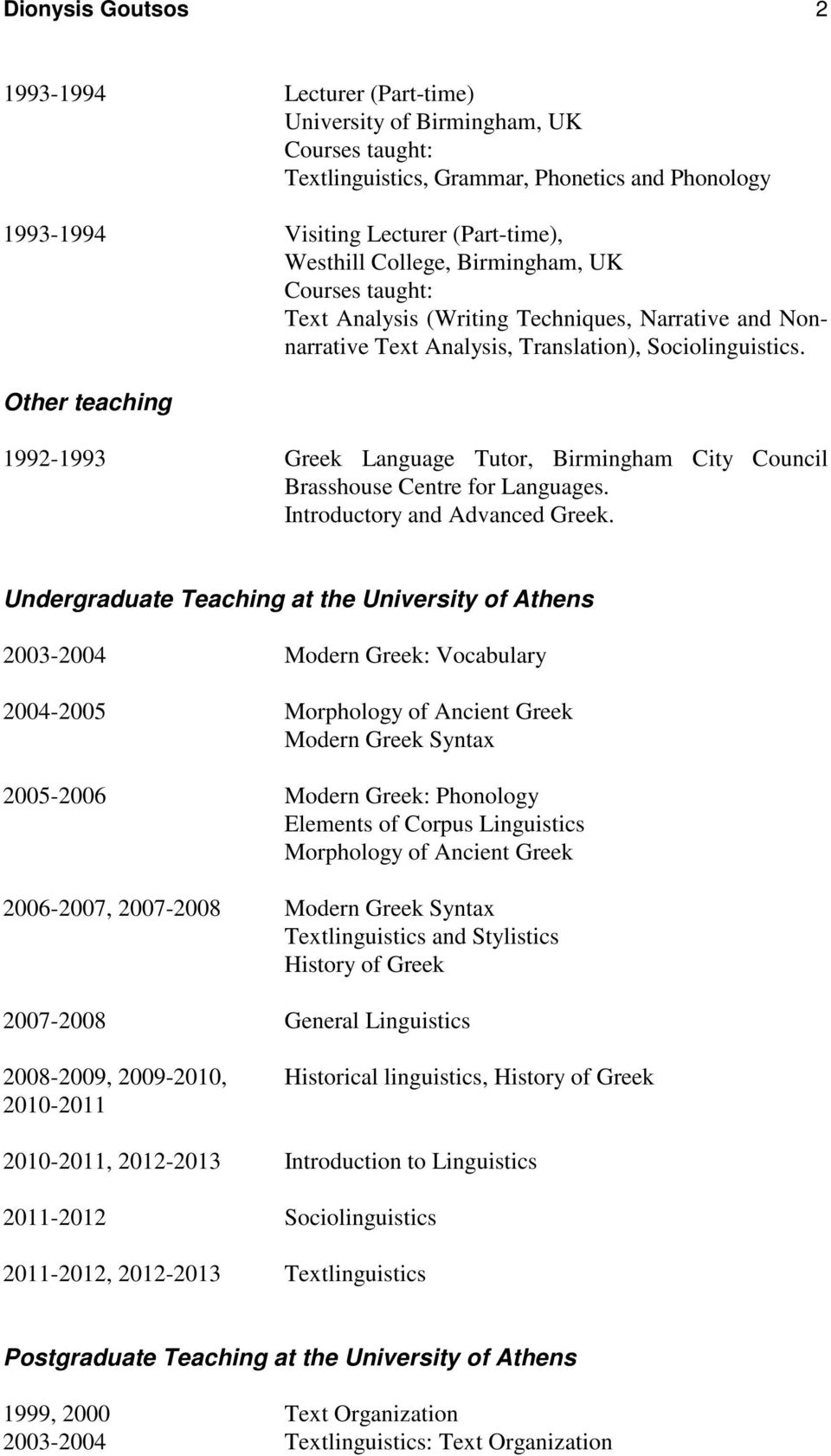Other teaching 1992-1993 Greek Language Tutor, Birmingham City Council Brasshouse Centre for Languages. Introductory and Advanced Greek.
