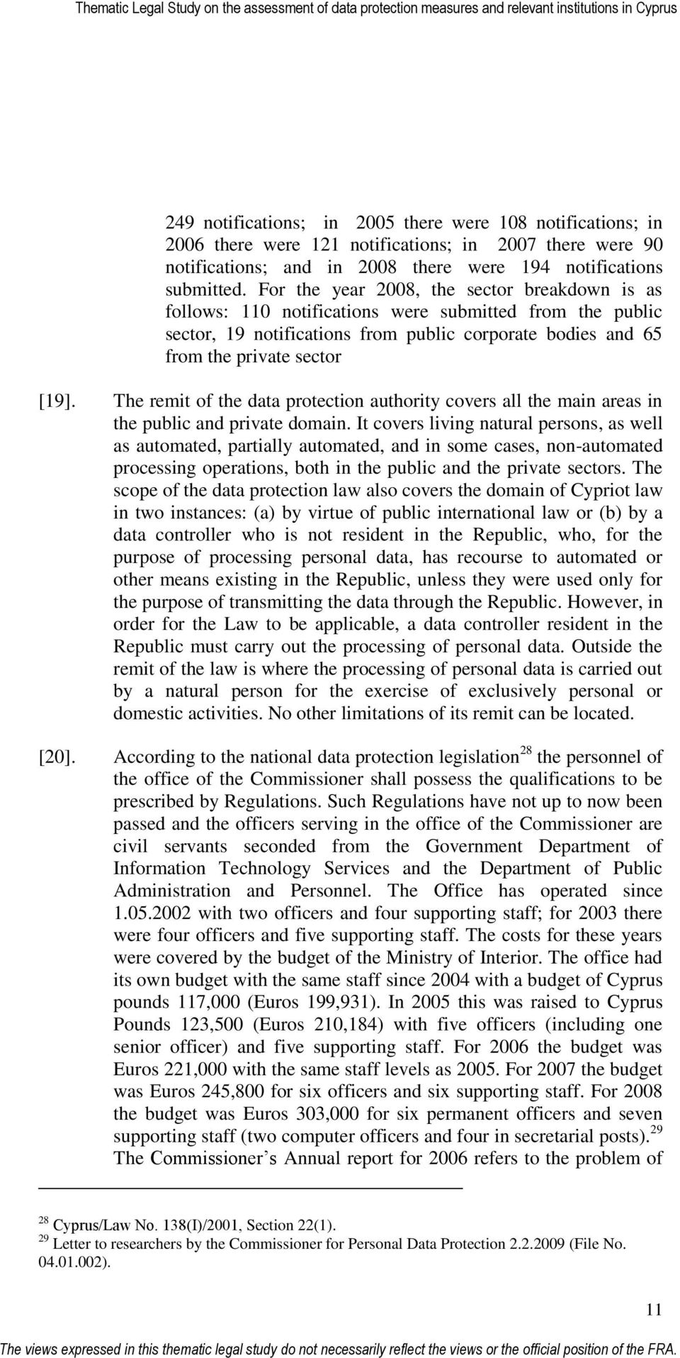 The remit of the data protection authority covers all the main areas in the public and private domain.