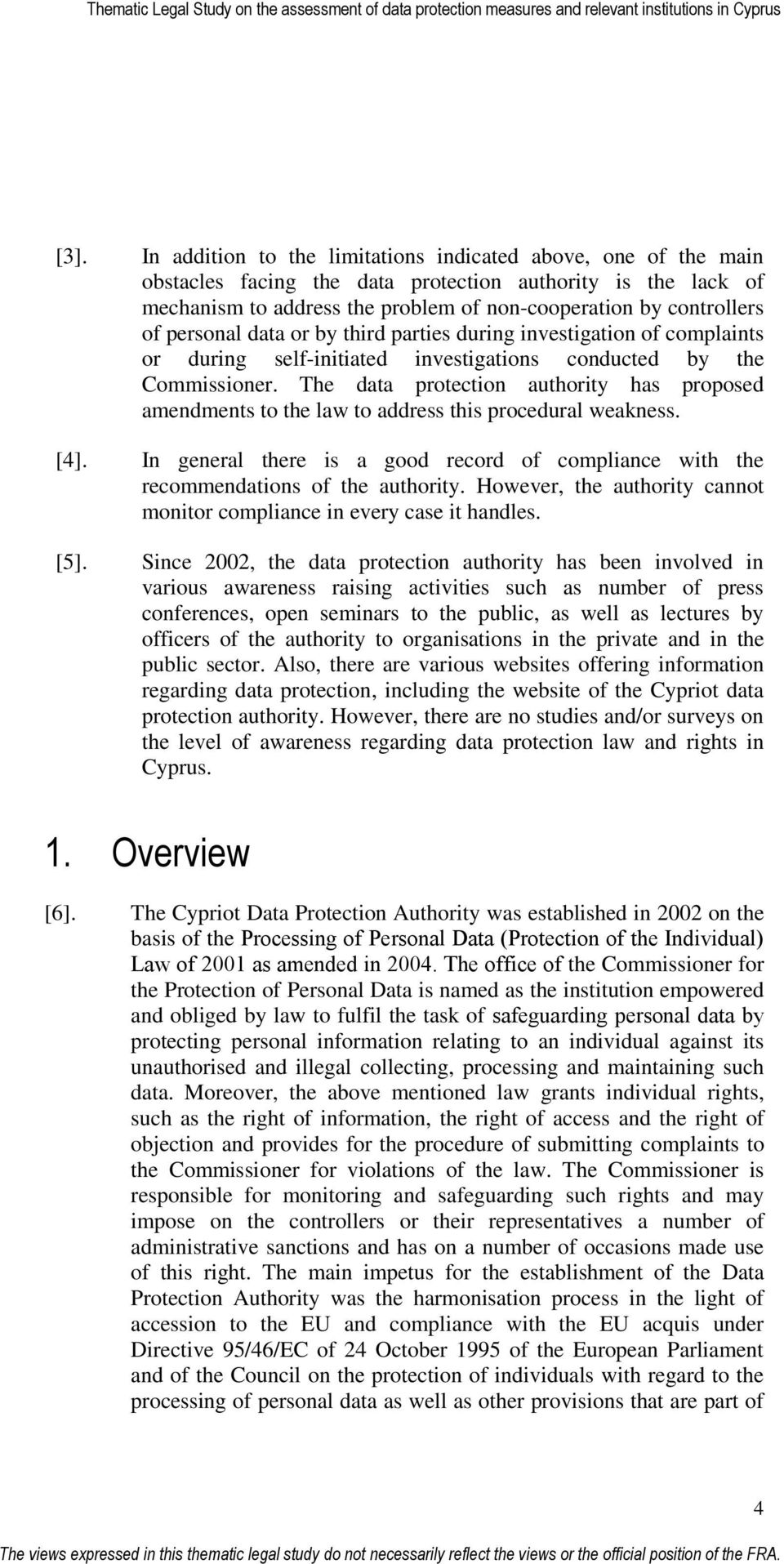 The data protection authority has proposed amendments to the law to address this procedural weakness. [4]. In general there is a good record of compliance with the recommendations of the authority.
