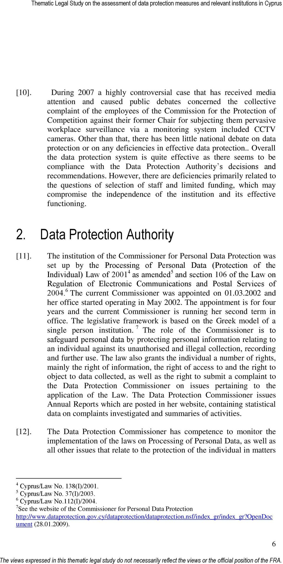 Other than that, there has been little national debate on data protection or on any deficiencies in effective data protection.