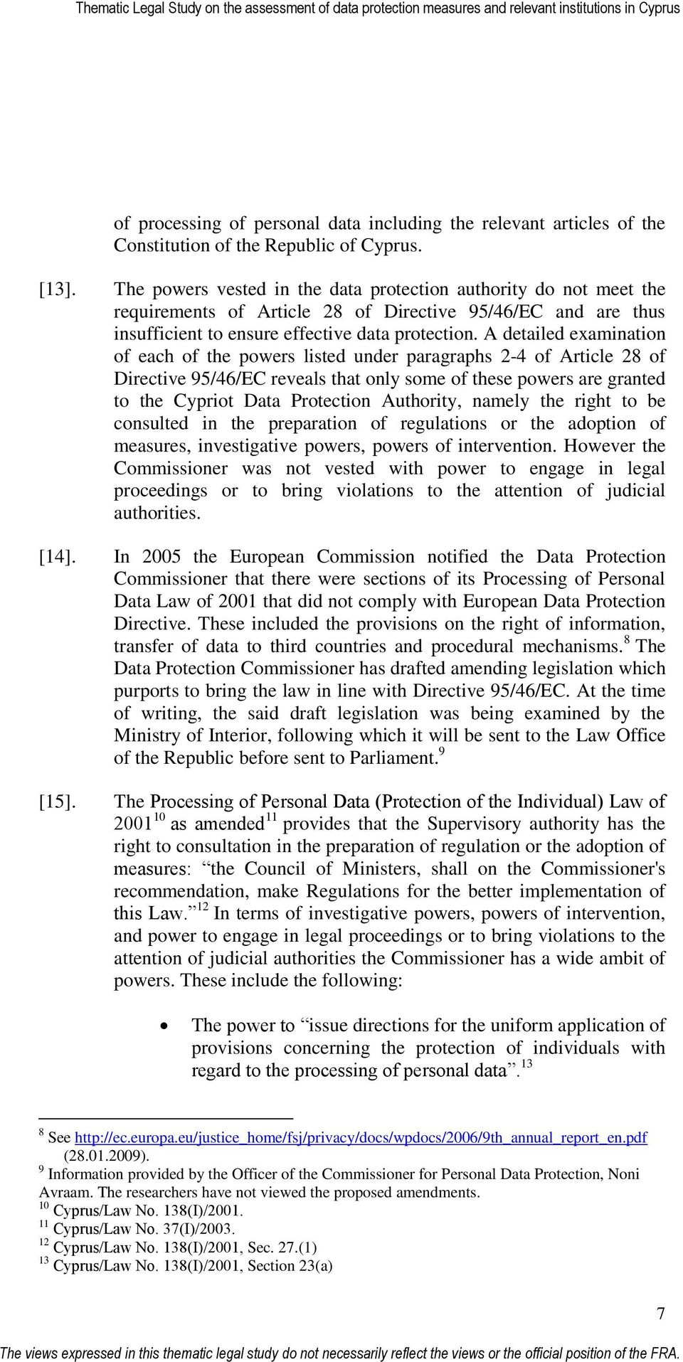 A detailed examination of each of the powers listed under paragraphs 2-4 of Article 28 of Directive 95/46/EC reveals that only some of these powers are granted to the Cypriot Data Protection