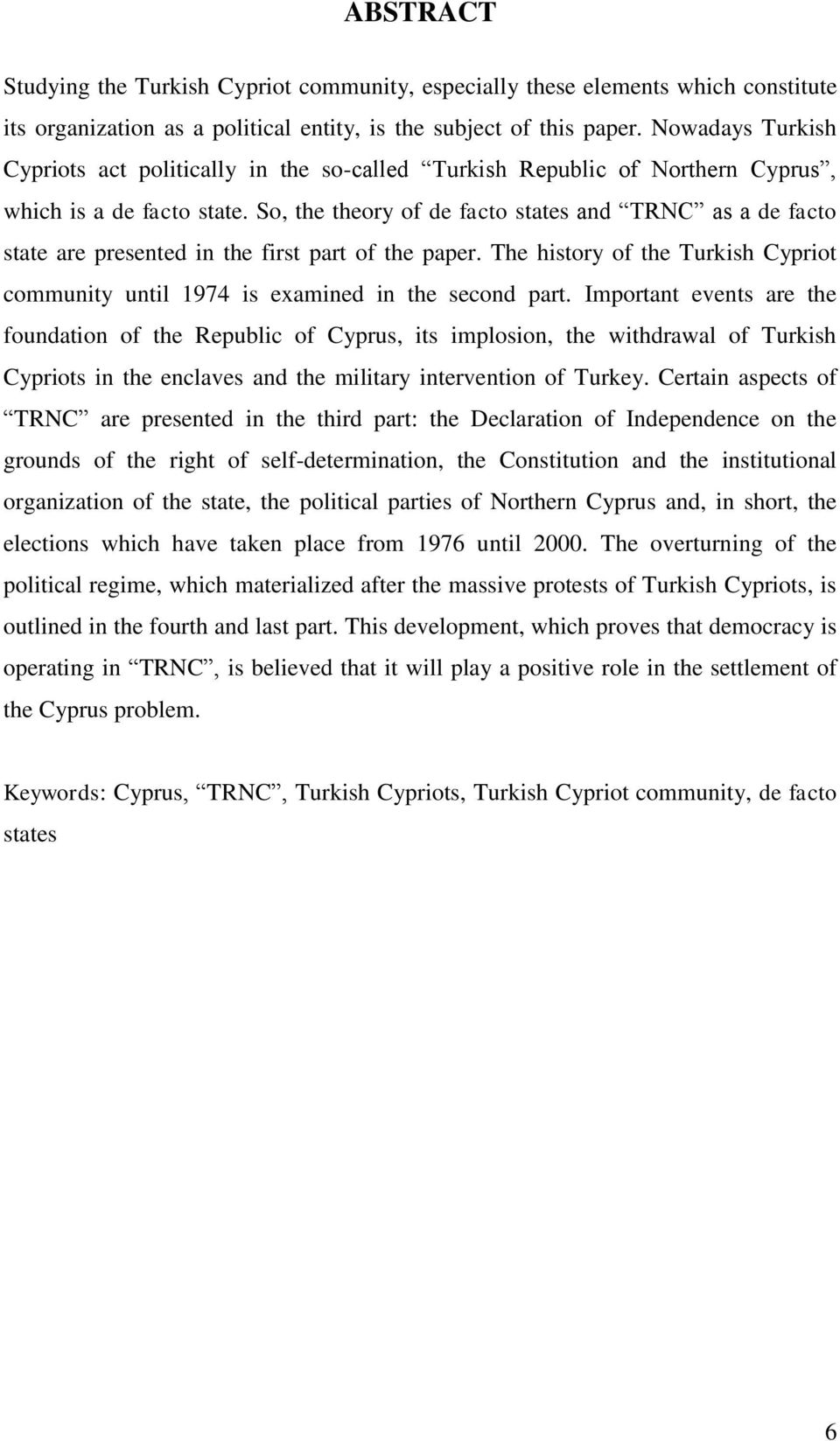 So, the theory of de facto states and TRNC as a de facto state are presented in the first part of the paper. The history of the Turkish Cypriot community until 1974 is examined in the second part.