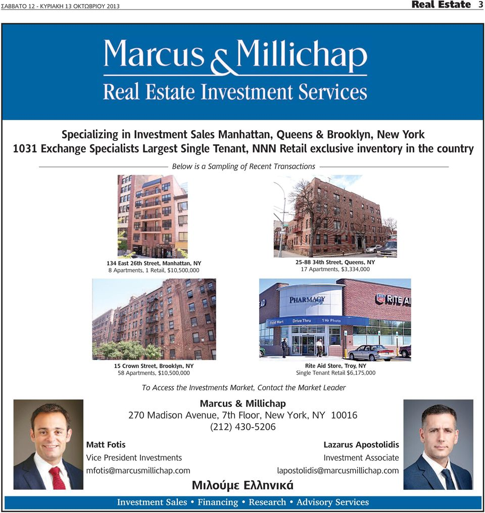 Crown street, Brooklyn, NY 58 Apartments, $10,500,000 rite aid store, troy, NY Single Tenant Retail $6,175,000 To Access the Investments Market, Contact the Market Leader Marcus & Millichap 270