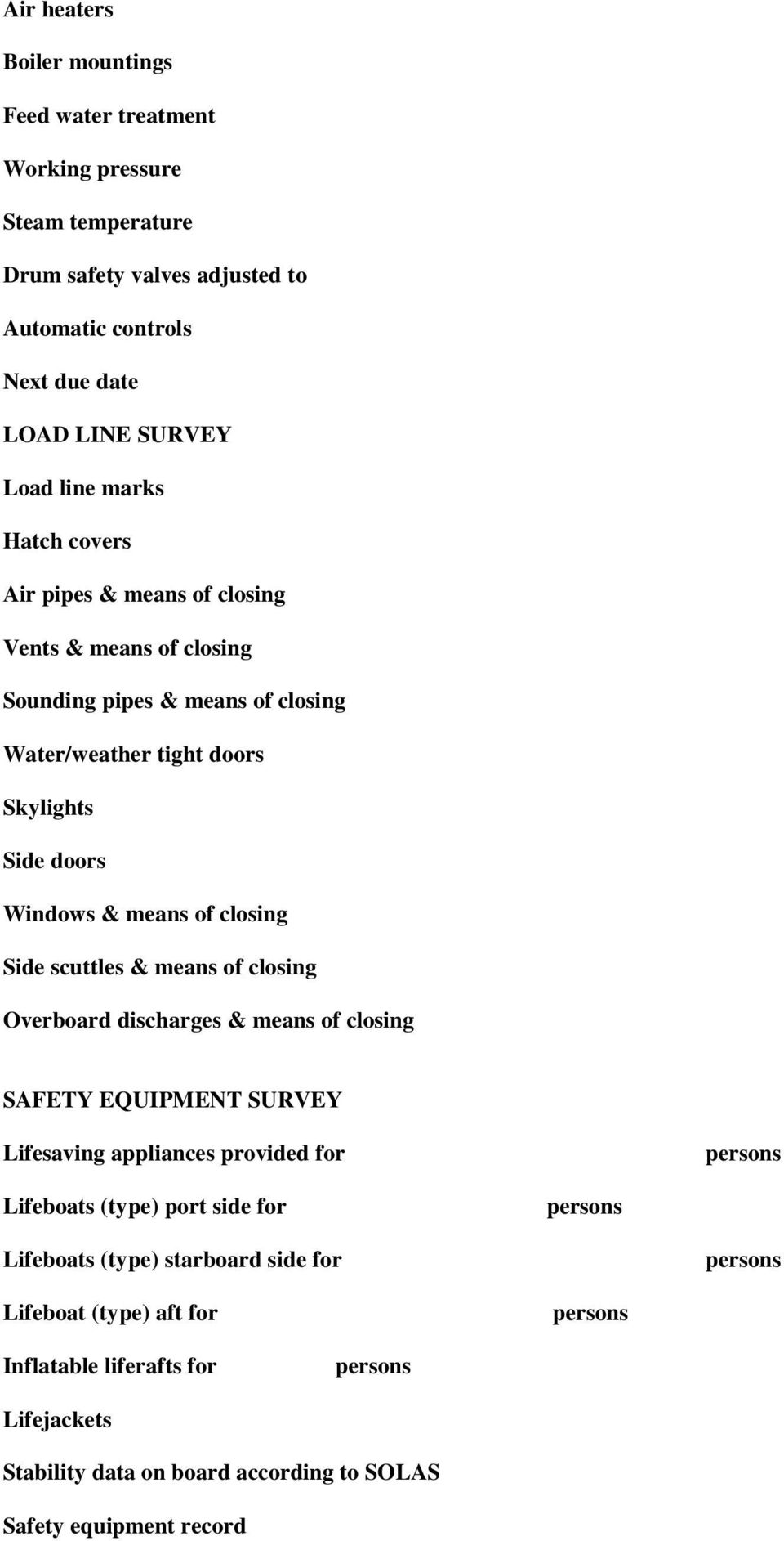 scuttles & means of closing Overboard discharges & means of closing SAFETY EQUIPMENT SURVEY Lifesaving appliances provided for persons Lifeboats (type) port side for persons