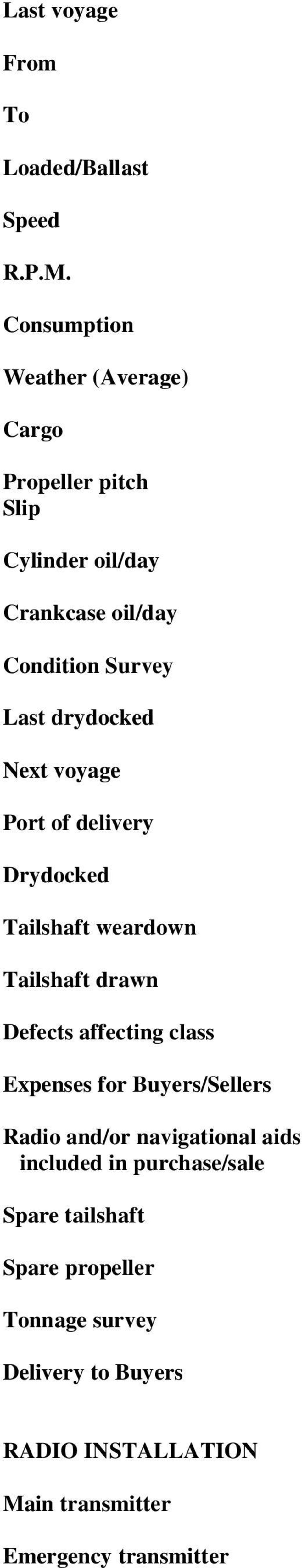 drydocked Next voyage Port of delivery Drydocked Tailshaft weardown Tailshaft drawn Defects affecting class Expenses