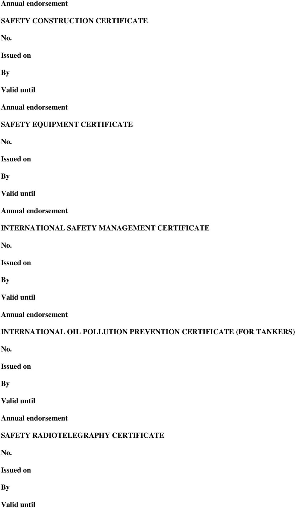 Issued on By Valid until Annual endorsement INTERNATIONAL SAFETY MANAGEMENT CERTIFICATE No.