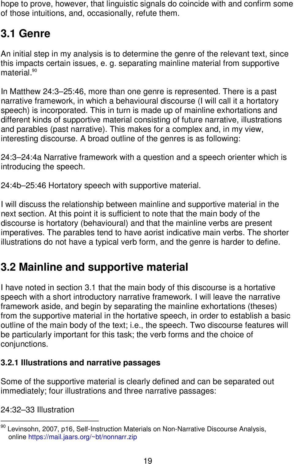 90 In Matthew 24:3 25:46, more than one genre is represented. There is a past narrative framework, in which a behavioural discourse (I will call it a hortatory speech) is incorporated.