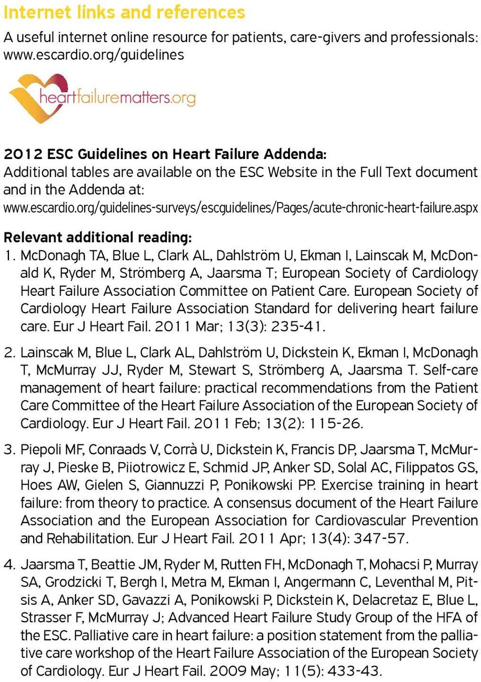 org/guidelines-surveys/escguidelines/pages/acute-chronic-heart-failure.aspx Relevant additional reading: 1.