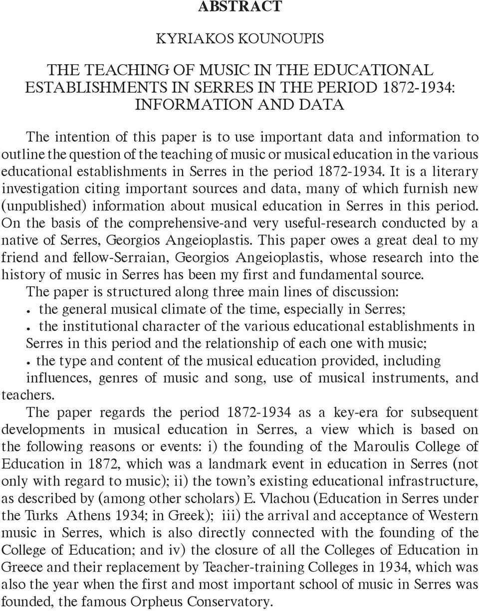 It is a literary investigation citing important sources and data, many of which furnish new (unpublished) information about musical education in Serres in this period.