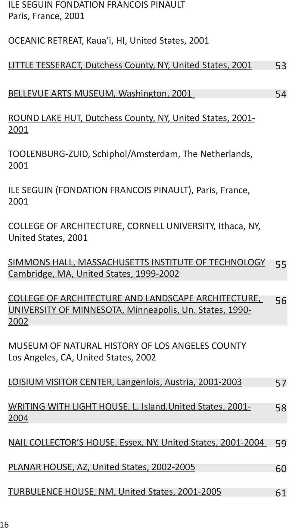 COLLEGE OF ARCHITECTURE, CORNELL UNIVERSITY, Ithaca, NY, United States, 2001 SIMMONS HALL, MASSACHUSETTS INSTITUTE OF TECHNOLOGY Cambridge, MA, United States, 1999-2002 COLLEGE OF ARCHITECTURE AND