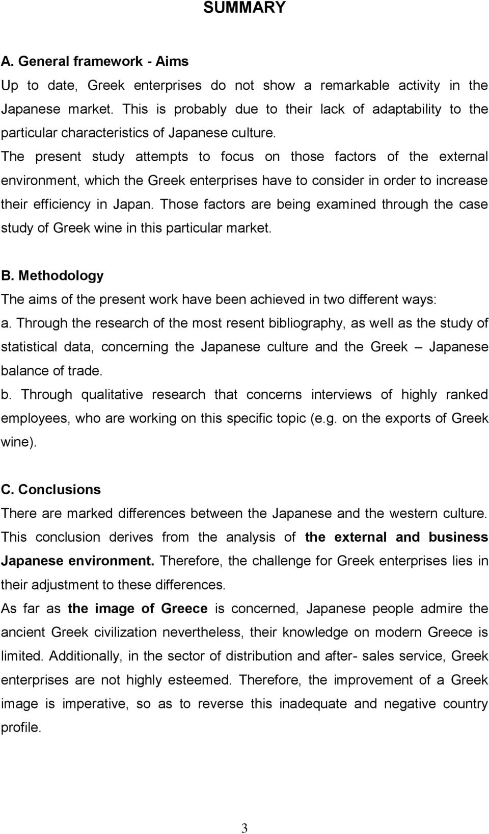 The present study attempts to focus on those factors of the external environment, which the Greek enterprises have to consider in order to increase their efficiency in Japan.